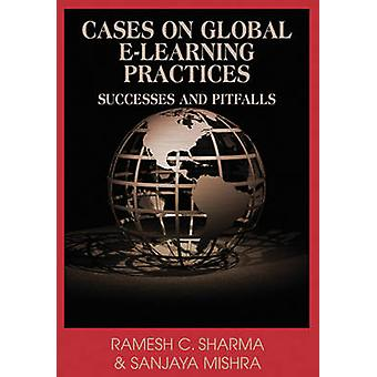 Cases on Global ELearning Practices Successes and Pitfalls by Sharma & Remesh C.