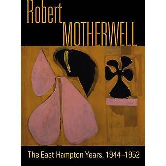 Robert Motherwell - The Easthampton Years 1944-1951 by Phyllis Tuchman