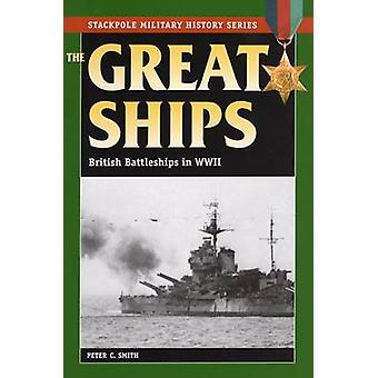 The Great Ships - British Battleships in World War II by Peter C. Smit