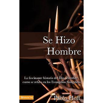 Se hizo hombre La fascnate historia del Dios hombre como se relata en los evangelios sinpticos by Hoff & Pablo