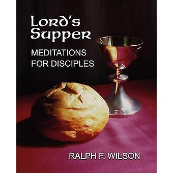 Lords Supper Meditations for Disciples on the Eucharist or Communion by Wilson & Ralph F.