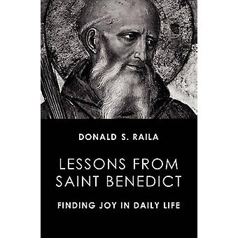 Lessons from Saint Benedict Finding Joy in Daily Life by Raila & Donald S