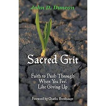 Sacred Grit Faith to Push Through When You Feel Like Giving Up by Duncan & John D