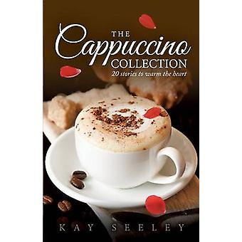 The Cappuccino Collection 20 stories to warm the heart by Seeley & Kay R