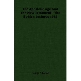 The Apostolic Age And The New Testament  The Bohlen Lectures 1935 by Barton & George A