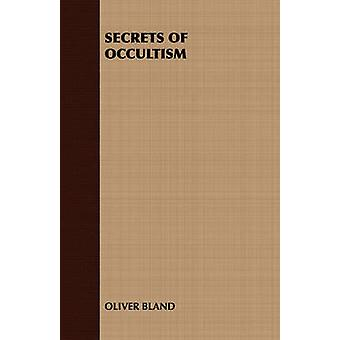 Secrets of Occultism by Oliver Bland & Bland