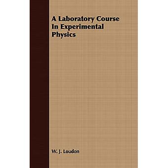 A Laboratory Course In Experimental Physics by Loudon & W. J.