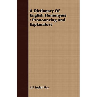 A Dictionary Of English Homonyms  Pronouncing And Explanatory by Bey & A.F. Inglott