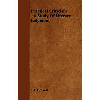 Practical Criticism  A Study Of Literary Judgment by Richards & I. A.