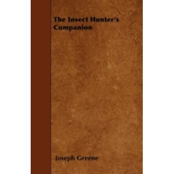 The Insect Hunters Companion by Greene & Joseph