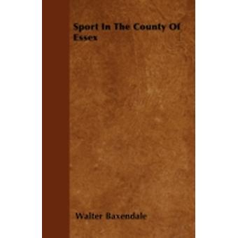 Sport In The County Of Essex by Baxendale & Walter
