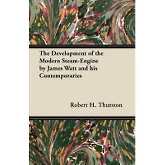The Development of the Modern SteamEngine by James Watt and his Contemporaries by Thurston & Robert H.