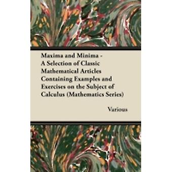 Maxima and Minima  A Selection of Classic Mathematical Articles Containing Examples and Exercises on the Subject of Calculus Mathematics Series by Various