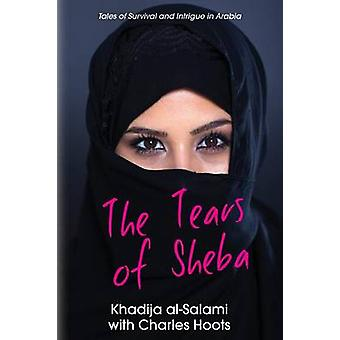 The Tears of Sheba Tales of Survival and Intrigue in Arabia by alSalami & Khadija