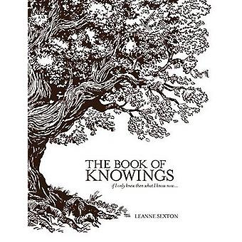 The Book of Knowings If I Only Knew Then What I Know Now by Sexton & Leanne