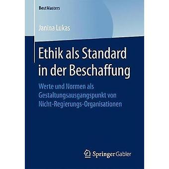 Ethik als Standard in der Beschaffung  Werte und Normen als Gestaltungsausgangspunkt von NichtRegierungsOrganisationen by Lukas & Janina