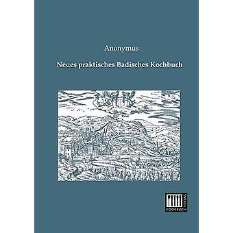 Neues Praktisches Badisches Kochbuch by Anonymous