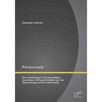 Photovoltaik Eine Einfhrung in die Grundlagen Simulation Wirtschaftlichkeit und die berwachung mittels Checklisten by Liebram & Alexander