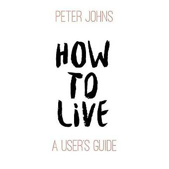 How To Live A Users Guide by Johns & Peter