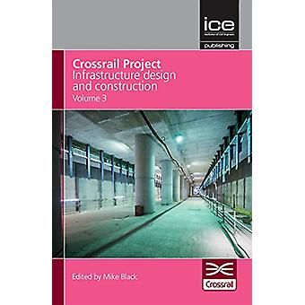 Crossrail Project - Infrastructure Design and Construction - Volume 3