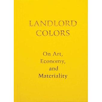 Landlord Colors - On Art - Economy - and Materiality by Laura Mott - 9