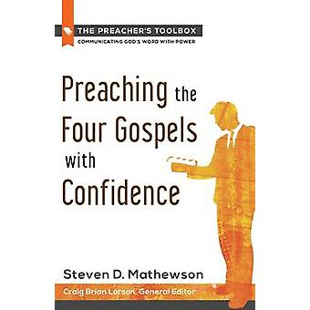 Preaching the Four Gospels with Confidence by Steven D. Matthewson -