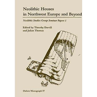 Maisons néolithiques dans le nord-ouest de l'Europe et au-delà par Timothy Darvill -