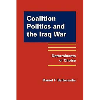 Coalition Politics and the Iraq War - Determinants of Choice by Daniel