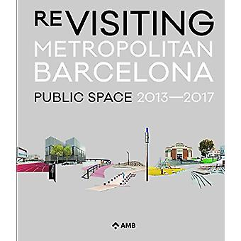 Re-Visiting Metropolitan Barcelona - Public Space 2013-2017 by Project