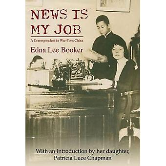 News Is My Job - A Correspondent in War-Torn China by Edna Lee Booker