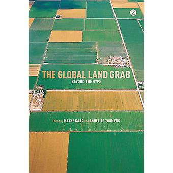 The Global Land Grab - Beyond the Hype by Mayke Kaag - Annelies Zoomer