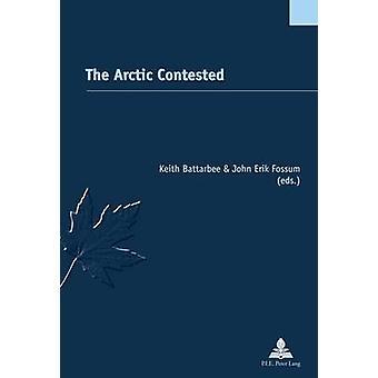 The Arctic Contested by Keith Battarbee - John Erik Fossum - 97828757