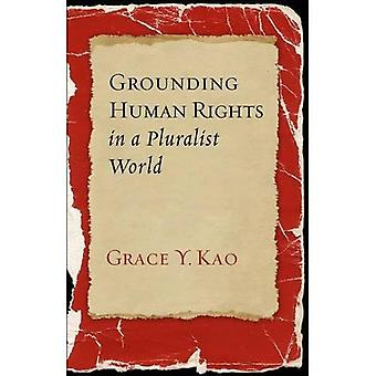 Erdung der Menschenrechte in einer pluralistischen Welt: zwischen maximalistische und minimalistischen Ansätzen