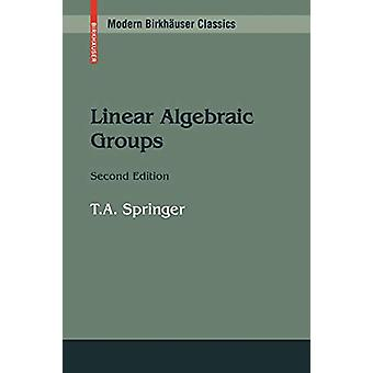 Linear Algebraic Groups by Tonny A. Springer - 9780817648398 Book