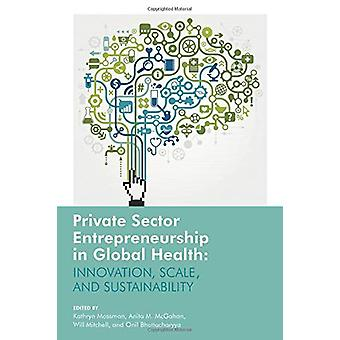Private Sector Entrepreneurship in Global Health - Innovation - Scale