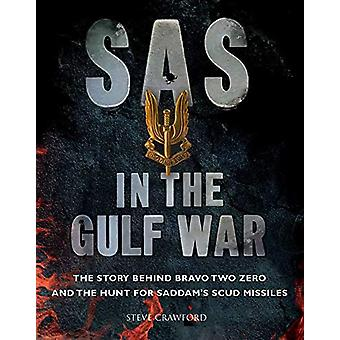 SAS in the Gulf War - The story behind Bravo Two Zero and the hunt for