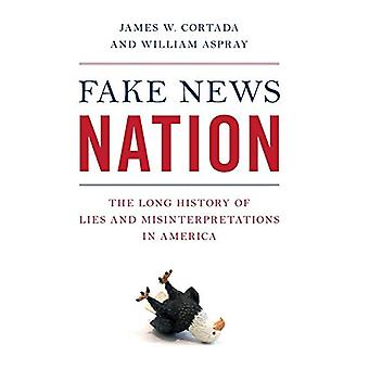 Fake News Nation - The Long History of Lies and Misinterpretations in