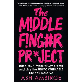 The Middle Finger Project - Trash Your Imposter Syndrome and Live the