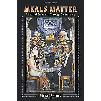 Meals Matter - A Radical Economics Through Gastronomy by Michael Symon