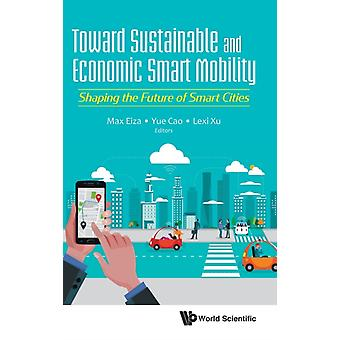 Toward Sustainable And Economic Smart Mobility Shaping The Future Of Smart Cities by Edited by Mahmoud Hashem Eiza & Edited by Yue Cao & Edited by Lexi Xu