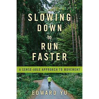 Slowing Down to Run Faster A Senseable Approach to Movement par Edward Yu