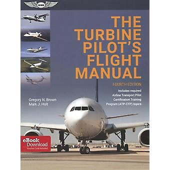 The Turbine Pilots Flight Manual by Gregory N Brown & Mark J Holt