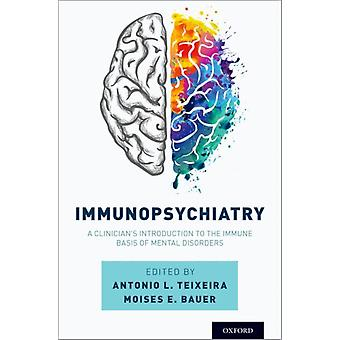 Immunopsychiatry by Edited by Antonio L Teixeira & Edited by Moises E Bauer