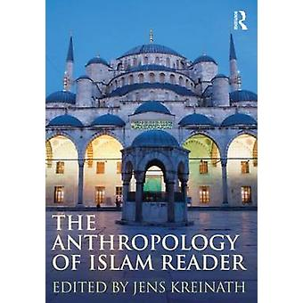 The Anthropology of Islam Reader by Jens Kreinath - 9780415780254 Book