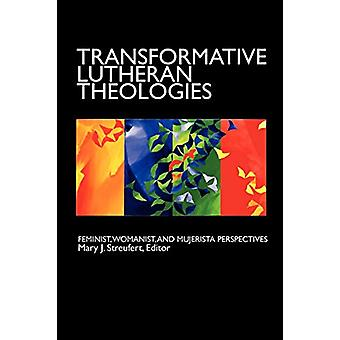 Transformative Lutheran Theologies - Feminist - Womanist and Mujerista