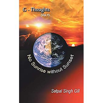 G-Thoughts (Vol. 1) - No Sunrise Without Sunset by Satpal Singh Gill -