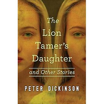 The Lion Tamer's Daughter - And Other Stories by Peter Dickinson - 978