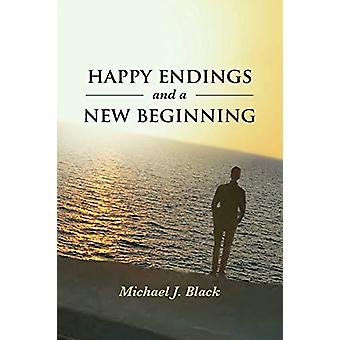 Happy Endings and a New Beginning by Michael J Black - 9781644714591