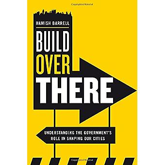Build Over There - Understanding the Government's Role in Shaping Our