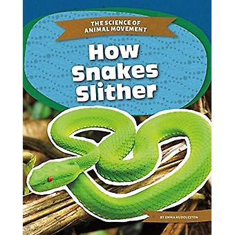 Science of Animal Movement How Snakes Slither by Emma Huddleston